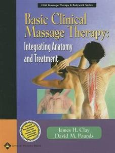 Basic Clinical Massage Therapy: Integrating Anatomy and Treatment: AND Real Bodywork