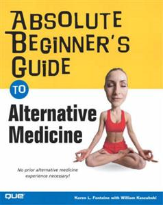 Absolute Beginner's Guide to Alternative Medicine: No Prior Alternative Medicine Experience Necessary!