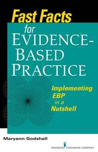 Fast Facts About Evidence-based Practice: Implementing EBP in a Nutshell