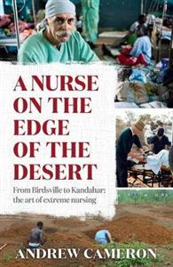 A Nurse on the Edge of the Desert: From Birdsville to Kandahar: The Art of Extreme Nursing - NZ Author