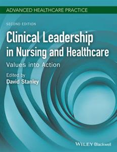 Clinical Leadership in Nursing and Healthcare: Values into Action 2nd edition