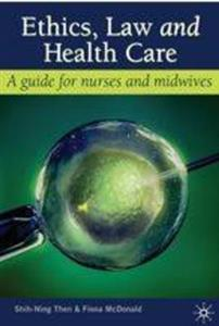 Ethics, Law and Health Care: A Guide for Nurses
