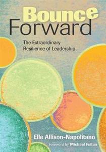 Bounce Forward: The Extraordinary Resilience of Leadership