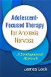Adolescent-Focused Therapy for Anorexia Nervosa: A Developmental Approach - Click Image to Close