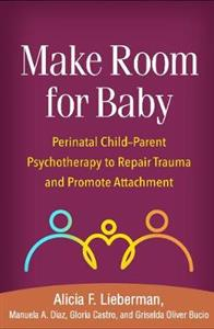 Make Room for Baby: Perinatal Child-Parent Psychotherapy to Repair Trauma and Promote Attachment