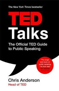 TED Talks: The official TED guide to public speaking: Tips and tricks for giving unforgettable speeches and presentations