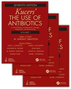 Kucers' The Use of Antibiotics: A Clinical Review of Antibacterial, Antifungal, Antiparasitic, and Antiviral Drugs, Seventh Edition - Three Volume Set