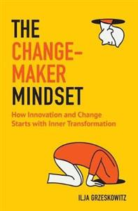 The Changemaker Mindset: How Innovation and Change Start with Inner Transformation