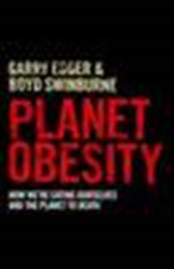 Planet Obesity: How We'Re Eating Ourselves and the Planet to Death