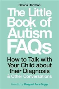 The Little Book of Autism FAQs: How to Talk with Your Child About Their Diagnosis and Other Conversations