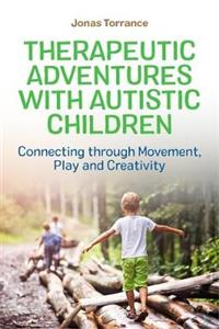Therapeutic Adventures with Autistic Children: Connecting Through Movement, Play and Creativity