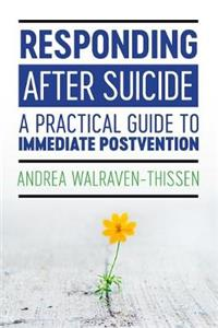 Responding After Suicide: A Practical Guide to Immediate Postvention