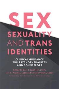 Sex, Sexuality, and Trans Identities: Clinical Guidance for Psychotherapists and Counselors