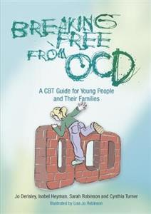 Breaking Free from OCD: A CBT Guide for Young People and Their Families - Click Image to Close