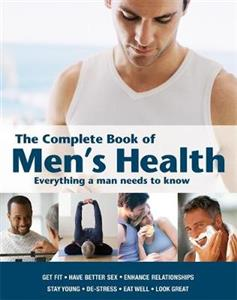 The Complete Book of Men's Health: Everything a Man Needs to Know