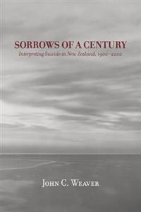 Sorrows of a Century : Interpreting Suicide in New Zealand, 1900-2000
