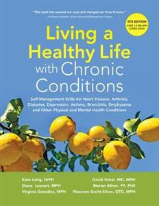 Living a Healthy Life with Chronic Conditions: Self-Management Skills for Heart Disease, Arthritis, Diabetes, Depression, Asthma, Bronchitis, Emphysem - Click Image to Close