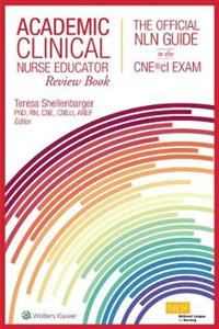 Academic Clinical Nurse Educator Review Book: The Official NLN Guide to the CNE (R)cl Exam - Click Image to Close