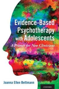 Evidence-Based Psychotherapy with Adolescents: A Primer for New Clinicians