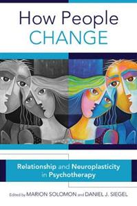 How People Change: Relationships and Neuroplasticity in Psychotherapy - Click Image to Close