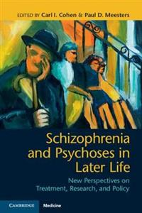 Schizophrenia and Psychoses in Later Life: New Perspectives on Treatment, Research, and Policy