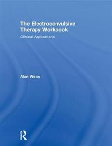 The Electroconvulsive Therapy Workbook: Clinical Applications