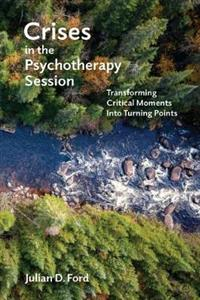Crises in the Psychotherapy Session: Transforming Critical Moments into Turning Points