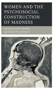 Women and the Psychosocial Construction of Madness