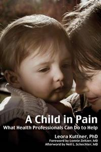 Child in Pain, A: What Health Professionals Can Do to Help