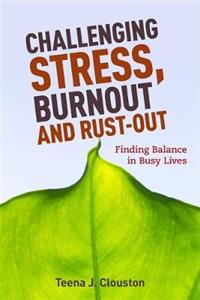 Challenging Stress, Burnout and Rust-Out: Finding Balance in Busy Lives