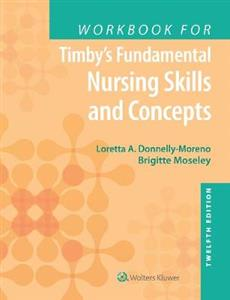 Workbook for Timby's Fundamental Nursing Skills and Concepts